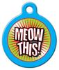 Dog Tag Art Meow This! Pet ID Dog Tag