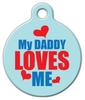 Dog Tag Art My Daddy Loves Me Pet ID Dog Tag