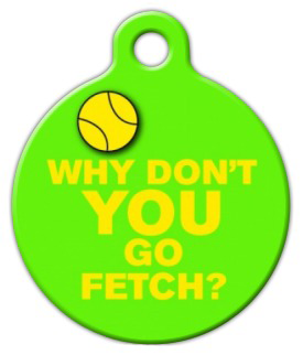 Dog Tag Art YOU Go Fetch Pet ID Dog Tag