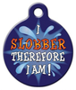 Dog Tag Art I Slobber Therefore I Am Pet ID Dog Tag