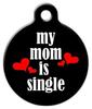 Dog Tag Art Mom is Single Pet ID Dog Tag