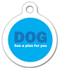 Dog Tag Art DOG Has A Plan For You Pet ID Dog Tag