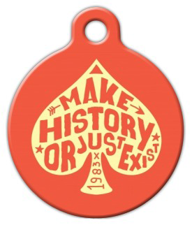 Dog Tag Art Make History or Just Exist Pet ID Dog Tag