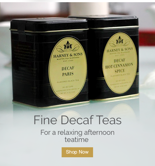 Fine Decaf Teas for a relaxing afternoon teatime. Shop Now