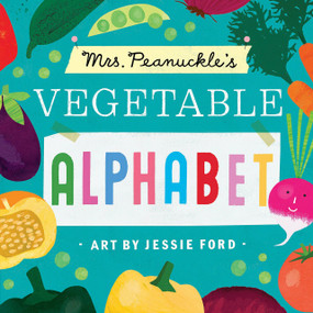 Mrs. Peanuckle's Vegetable Alphabet by Mrs. Peanuckle, Jessie Ford, 9781623368708