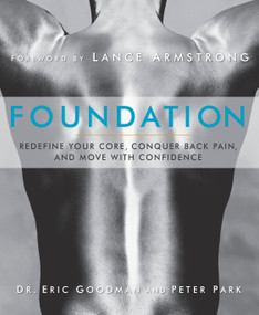 Foundation (Redefine Your Core, Conquer Back Pain, and Move with Confidence) by Eric Goodman, Peter Park, 9781609611002