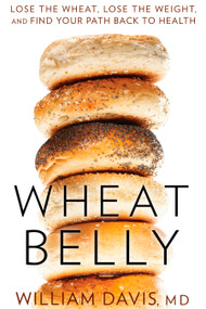 Wheat Belly (Lose the Wheat, Lose the Weight, and Find Your Path Back to Health) by William Davis, 9781609611545