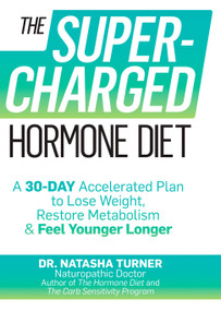The Supercharged Hormone Diet (A 30-Day Accelerated Plan to Lose Weight, Restore Metabolism, and Feel Younger Longer) by Natasha Turner, 9781623362898