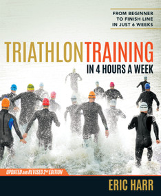 Triathlon Training in 4 Hours a Week (From Beginner to Finish Line in Just 6 Weeks) by Eric Harr, 9781623365592