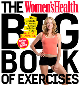 The Women's Health Big Book of Exercises (Four Weeks to a Leaner, Sexier, Healthier You!) by Adam Campbell, Editors of Women's Health Maga, 9781623368432