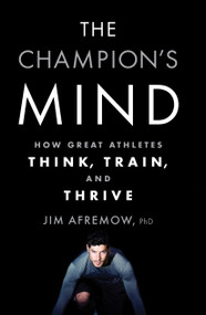 The Champion's Mind (How Great Athletes Think, Train, and Thrive) by Jim Afremow, Jim Craig, 9781623365622