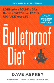 The Bulletproof Diet (Lose Up to a Pound a Day, Reclaim Energy and Focus, Upgrade Your Life) - 9781623368388 by Dave Asprey, J. J. Virgin, 9781623368388