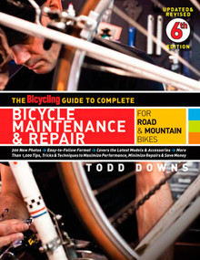 The Bicycling Guide to Complete Bicycle Maintenance & Repair (For Road & Mountain Bikes) by Todd Downs, Editors of Bicycling Magazine, 9781605294872