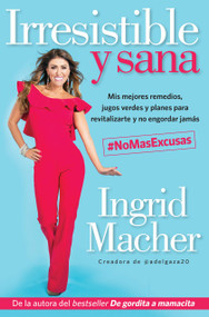 Irresistible y sana / Irresistible and Healthy by Ingrid Macher, 9781947783072