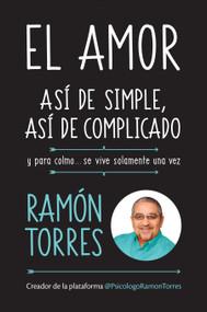 El amor, así de simple, así de complicado: Y para colmo, solo se vive una vez / Love, Just That Easy, Just That Complicated by Ramon Torres, 9781947783096