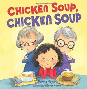 Chicken Soup, Chicken Soup by Pamela Mayer, Deborah Melmon, 9781467794145