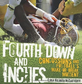 Fourth Down and Inches (Concussions and Football's Make-or-Break Moment) by Carla Killough McClafferty, 9781467710671