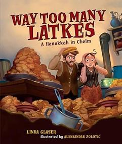 Way Too Many Latkes (A Hanukkah in Chelm) by Linda Glaser, Aleksandar Zolotic, 9781512420920