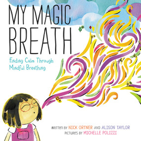 My Magic Breath (Finding Calm Through Mindful Breathing) by Nick Ortner, Nick Ortner, Alison Taylor, Michelle Polizzi, 9780062687760