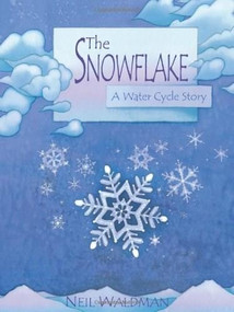 The Snowflake (A Water Cycle Story) by Neil Waldman, 9780761323471