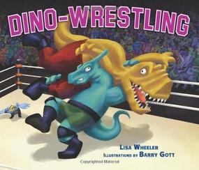Dino-Wrestling by Lisa Wheeler, Barry Gott, 9781467702126