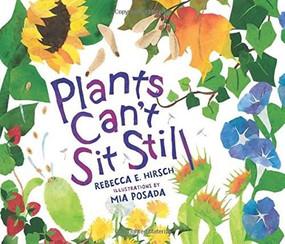 Plants Can't Sit Still by Rebecca E. Hirsch, Mia Posada, 9781467780315