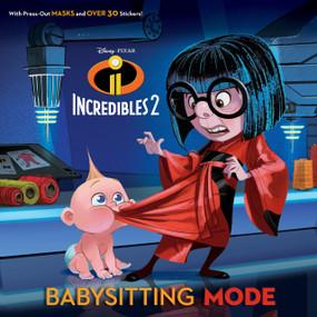 Babysitting Mode (Disney/Pixar Incredibles 2) by Sarah Hernandez, RH Disney, 9780525581598