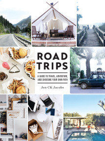 Road Trips (A Guide to Travel, Adventure, and Choosing Your Own Path) by Jen CK Jacobs, 9781611802030