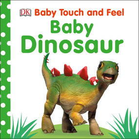 Baby Touch and Feel: Baby Dinosaur by DK, 9781465468413