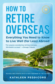How to Retire Overseas (Everything You Need to Know to Live Well (for Less) Abroad) - 9780525538462 by Kathleen Peddicord, 9780525538462
