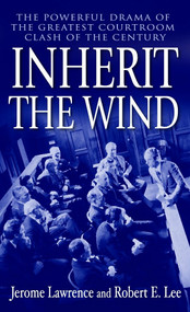 Inherit the Wind (The Powerful Drama of the Greatest Courtroom Clash of the Century) by Jerome Lawrence, Robert E. Lee, 9780345466273