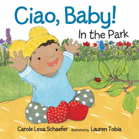 Ciao, Baby! In the Park by Carole Lexa Schaefer, Lauren Tobia, 9780763683986