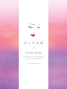 Pure Skin (Discover the Japanese Ritual of Glowing) by Victoria Tsai, 9781524763336