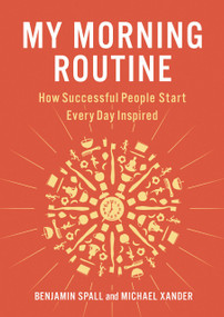 My Morning Routine (How Successful People Start Every Day Inspired) by Benjamin Spall, Michael Xander, 9780735220270