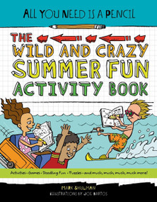 All You Need Is a Pencil: The Wild and Crazy Summer Fun Activity Book by Mark Shulman, 9781623540920