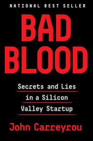 Bad Blood (Secrets and Lies in a Silicon Valley Startup) by John Carreyrou, 9781524731656