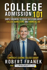 College Admission 101 (Simple Answers to Tough Questions about College Admissions and Financial Aid) by The Princeton Review, Robert Franek, 9781524758530