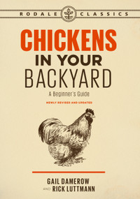 Chickens in Your Backyard, Newly Revised and Updated (A Beginner's Guide) by Gail Damerow, Rick Luttmann, 9781635650969