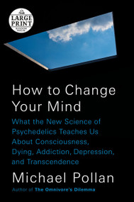 How to Change Your Mind (What the New Science of Psychedelics Teaches Us About Consciousness, Dying, Addiction, Depression, and Transcendence) - 9780525631941 by Michael Pollan, 9780525631941