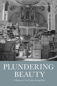 Plundering Beauty (A History of Art Crime During War) by Arthur Tompkins, 9781848222199