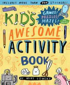 The Kid's Awesome Activity Book (Games! Puzzles! Mazes! And More!) by Mike Lowery, 9780761187189