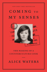 Coming to My Senses (The Making of a Counterculture Cook) - 9780307718297 by Alice Waters, 9780307718297