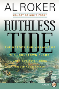 Ruthless Tide (The Heroes and Villains of the Johnstown Flood, America's Astonishing Gilded Age Disaster) by Al Roker, 9780062670786