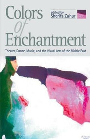 Colors of Enchantment (Theater, Dance, Music, and the Visual Arts of the Middle East) by Sherifa Zuhur, 9789774246074