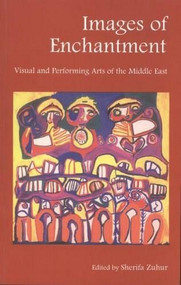 Images of Enchantment (Visual and Performing Arts of the Middle East) by Sherifa Zuhur, 9789774244674