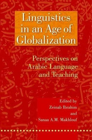 Linguistics in an Age of Globalization (Perspectives on Arabic Language and Teaching) by Zeinab Ibrahim, 9789774161490