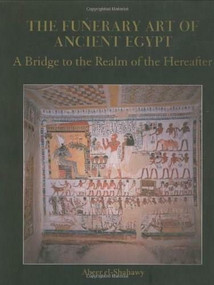 The Funerary Art of Ancient Egypt (A Bridge to the Realm of the Hereafter) by Abeer el-Shahawy, Farid Atiya, 9789771723530