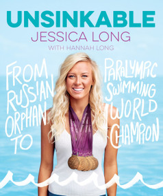 Unsinkable (From Russian Orphan to Paralympic Swimming World Champion) by Jessica Long, 9781328707253