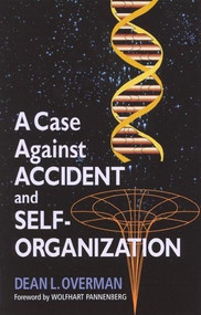 A Case Against Accident and Self-organization by Dean L. Overman, 9780847689668