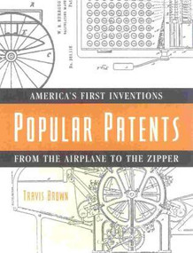 Popular Patents (American's First Inventions from the Airplane to the Zipper) by Travis Brown, 9781578860104